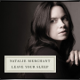NATALIE MERCHANT + Leave Your Sleep