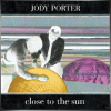JODY PORTER + Close to the Sun