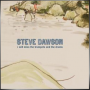 STEVE DAWSON + I Will Miss the Trumpets and the Drums