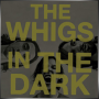 THE WHIGS + In the Dark