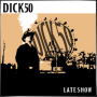 Dick 50 + Late Show