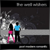 THE WELL WISHERS + Post Modern Romantic