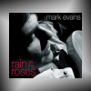 MARK EVANS + Rain on the Roses