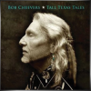 BOB CHEEVERS + Tall Texas Tales