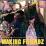 MAKING FRIENDZ
