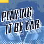 PLAYING IT BY EAR