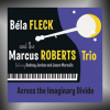 BÉLA FLECK AND THE MARCUS ROBERTS TRIO