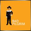 BAD PILGRIM