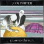 JODY PORTER + Close to the Sun