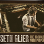 SETH GLIER + The Trouble With People